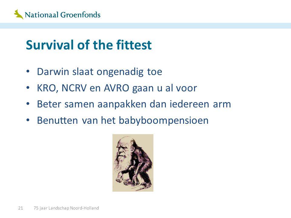 Survival of the fittest • Darwin slaat ongenadig toe • KRO, NCRV en AVRO gaan u al voor • Beter samen aanpakken dan iedereen arm • Benutten van het babyboompensioen 2175 jaar Landschap Noord-Holland
