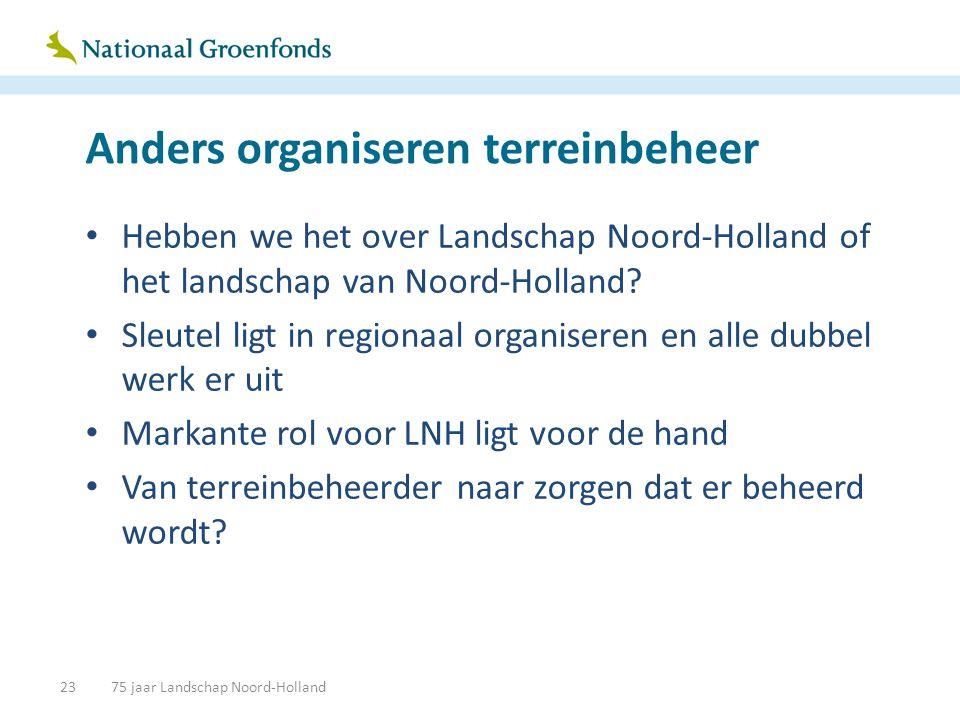 Anders organiseren terreinbeheer • Hebben we het over Landschap Noord-Holland of het landschap van Noord-Holland? • Sleutel ligt in regionaal organise