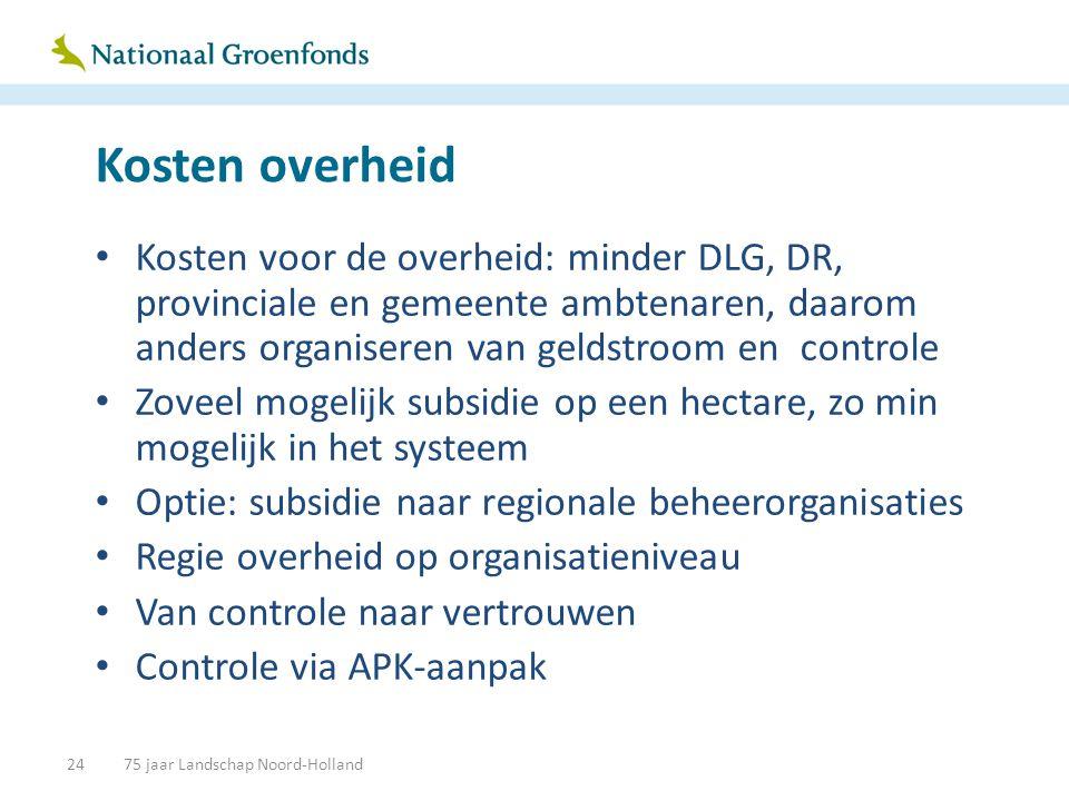 Kosten overheid • Kosten voor de overheid: minder DLG, DR, provinciale en gemeente ambtenaren, daarom anders organiseren van geldstroom en controle •