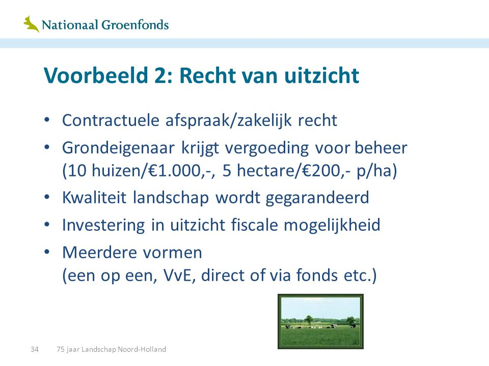 Voorbeeld 2: Recht van uitzicht • Contractuele afspraak/zakelijk recht • Grondeigenaar krijgt vergoeding voor beheer (10 huizen/€1.000,-, 5 hectare/€2