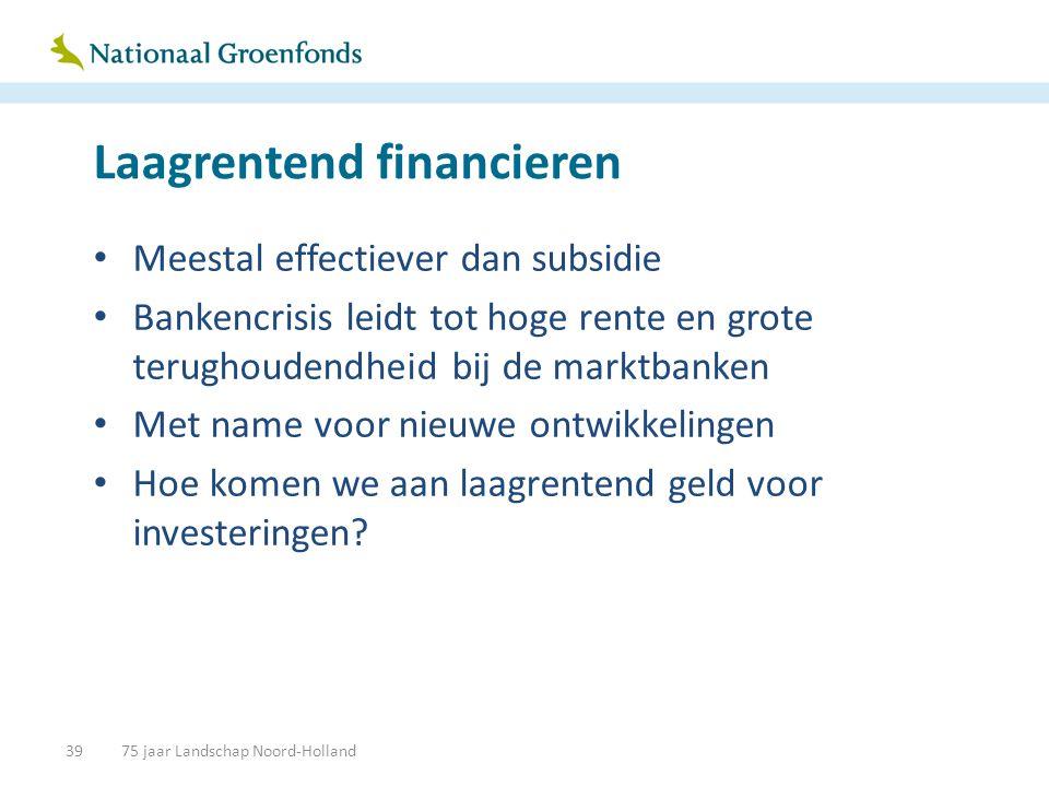 Laagrentend financieren • Meestal effectiever dan subsidie • Bankencrisis leidt tot hoge rente en grote terughoudendheid bij de marktbanken • Met name