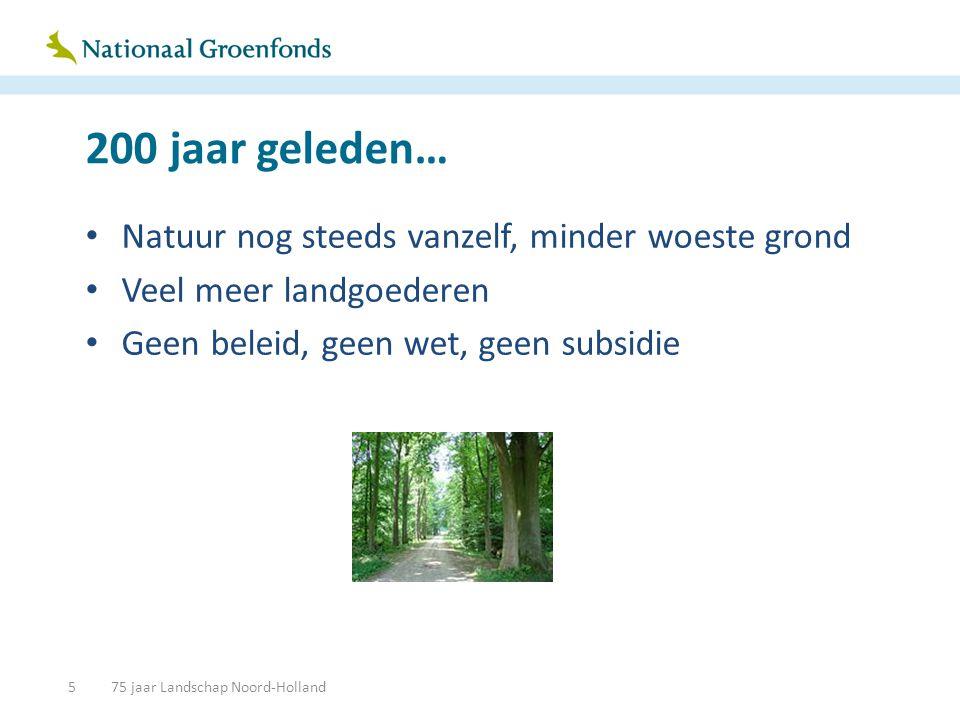 100 jaar geleden… • Natuur wordt aangetast door industrie • Als reactie ontstaat Staatsbosbeheer, Natuurmonumenten • Lichte wetgeving, budget voor Staatsbosbeheer, beetje beleid 675 jaar Landschap Noord-Holland