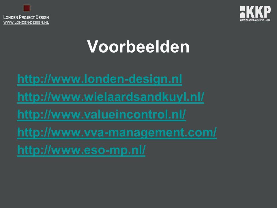 Voorbeelden http://www.londen-design.nl http://www.wielaardsandkuyl.nl/ http://www.valueincontrol.nl/ http://www.vva-management.com/ http://www.eso-mp