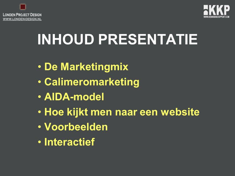INHOUD PRESENTATIE • De Marketingmix • Calimeromarketing • AIDA-model • Hoe kijkt men naar een website • Voorbeelden • Interactief
