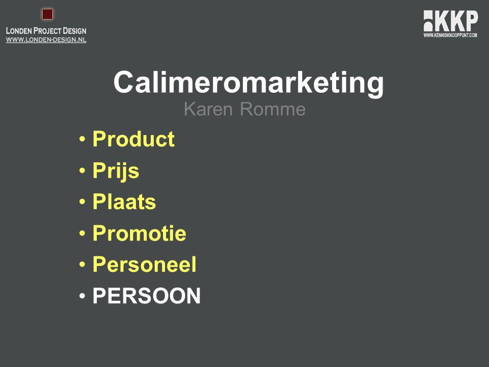 Calimeromarketing • Product • Prijs • Plaats • Promotie • Personeel • PERSOON Karen Romme
