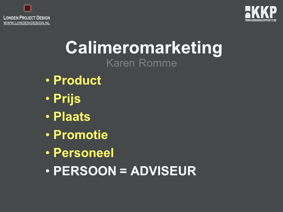 Calimeromarketing • Product • Prijs • Plaats • Promotie • Personeel • PERSOON = ADVISEUR Karen Romme