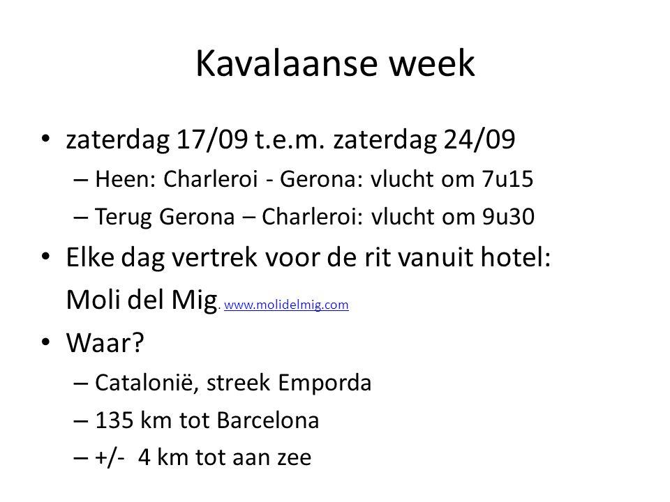 Kavalaanse week • zaterdag 17/09 t.e.m. zaterdag 24/09 – Heen: Charleroi - Gerona: vlucht om 7u15 – Terug Gerona – Charleroi: vlucht om 9u30 • Elke da