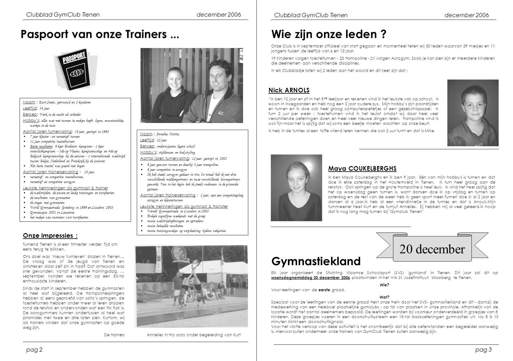 Clubblad GymClub Tienendecember 2006 pag 3 pag 2 Onze impressies : Turnend Tienen is al een trimester verder. Tijd om eens terug te blikken. Ons doel