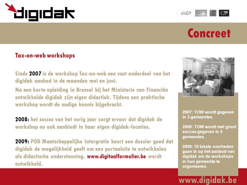 www.digidak.be Concreet Tax-on-web workshops Sinds 2007 is de workshop Tax-on-web een vast onderdeel van het digidak aanbod in de maanden mei en juni.