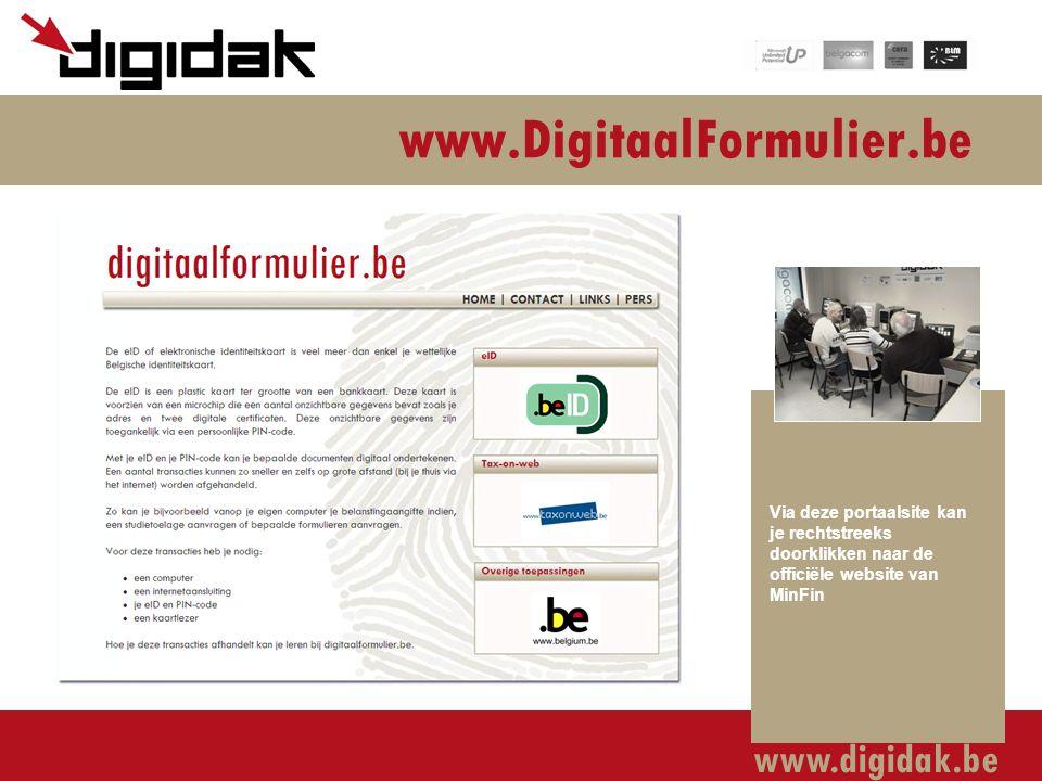 www.digidak.be www.DigitaalFormulier.be Via deze portaalsite kan je rechtstreeks doorklikken naar de officiële website van MinFin