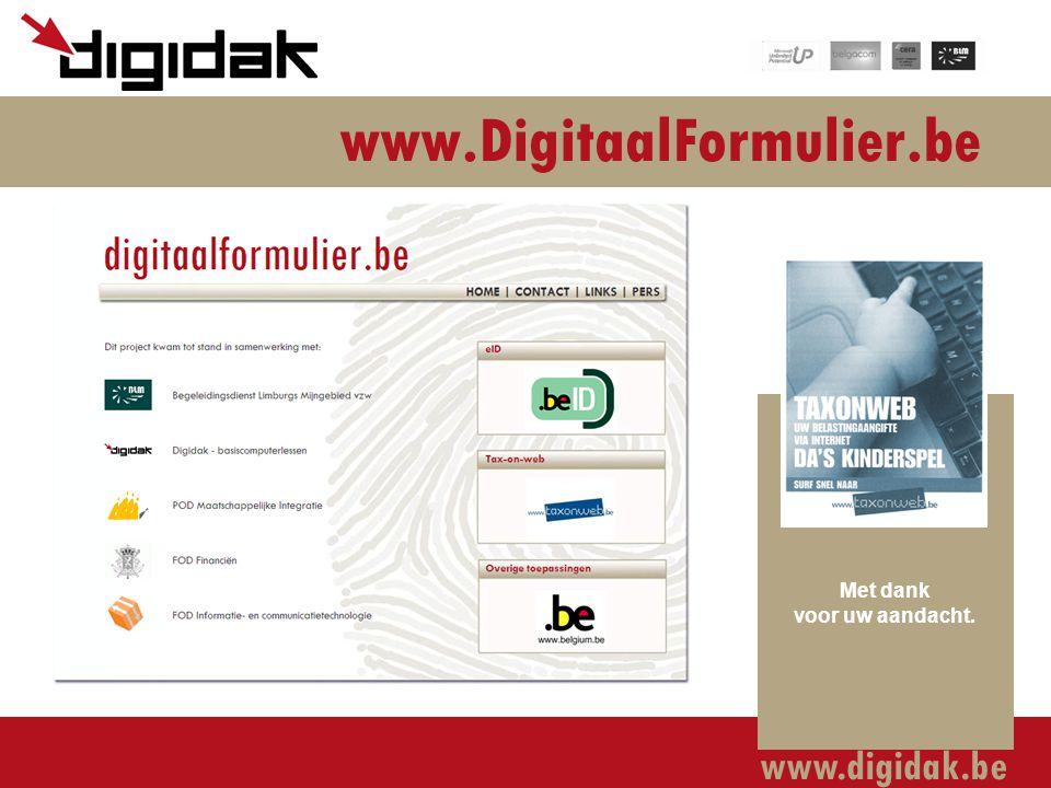 www.digidak.be www.DigitaalFormulier.be Met dank voor uw aandacht.