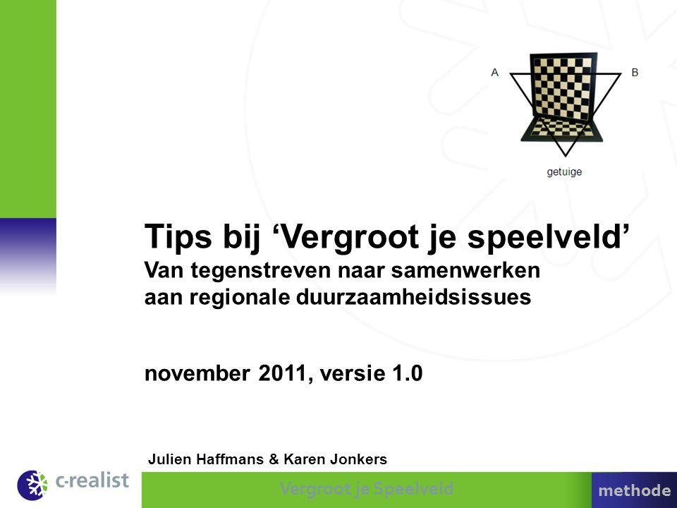 Vergroot je Speelveld Julien Haffmans & Karen Jonkers november 2011, versie 1.0 Tips bij 'Vergroot je speelveld' Van tegenstreven naar samenwerken aan