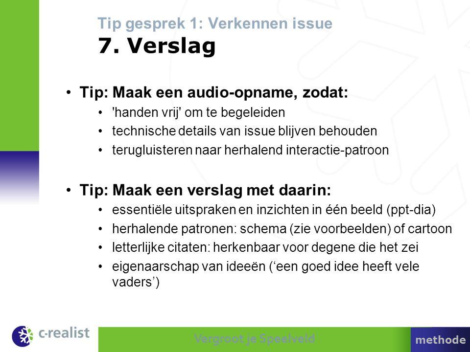 Vergroot je Speelveld Tip gesprek 1: Verkennen issue 7. Verslag •Tip: Maak een audio-opname, zodat: •'handen vrij' om te begeleiden •technische detail