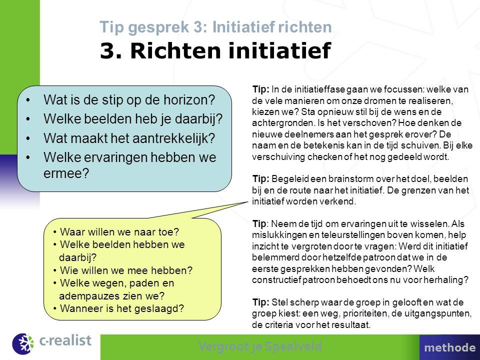 Vergroot je Speelveld Tip gesprek 3: Initiatief richten 3. Richten initiatief Tip: In de initiatieffase gaan we focussen: welke van de vele manieren o