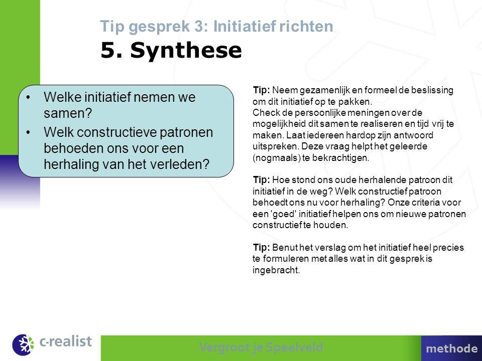 Vergroot je Speelveld Tip gesprek 3: Initiatief richten 5. Synthese Tip: Neem gezamenlijk en formeel de beslissing om dit initiatief op te pakken. Che