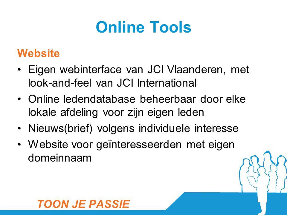 Online Tools Website •Eigen webinterface van JCI Vlaanderen, met look-and-feel van JCI International •Online ledendatabase beheerbaar door elke lokale afdeling voor zijn eigen leden •Nieuws(brief) volgens individuele interesse •Website voor geïnteresseerden met eigen domeinnaam TOON JE PASSIE