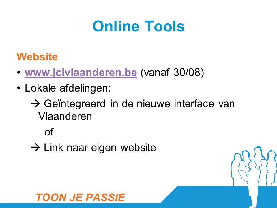 Online Tools Website •www.jcivlaanderen.be (vanaf 30/08)www.jcivlaanderen.be •Lokale afdelingen:  Geïntegreerd in de nieuwe interface van Vlaanderen of  Link naar eigen website TOON JE PASSIE