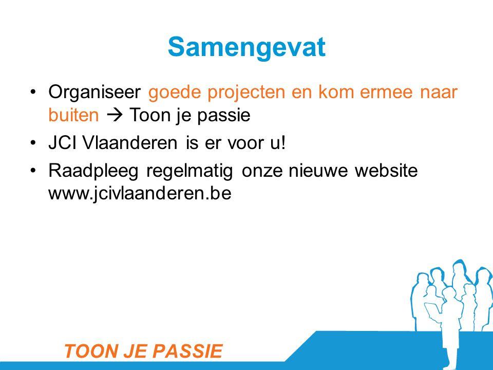Samengevat •Organiseer goede projecten en kom ermee naar buiten  Toon je passie •JCI Vlaanderen is er voor u! •Raadpleeg regelmatig onze nieuwe websi