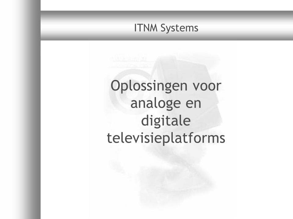 Oplossingen voor analoge en digitale televisieplatforms ITNM Systems