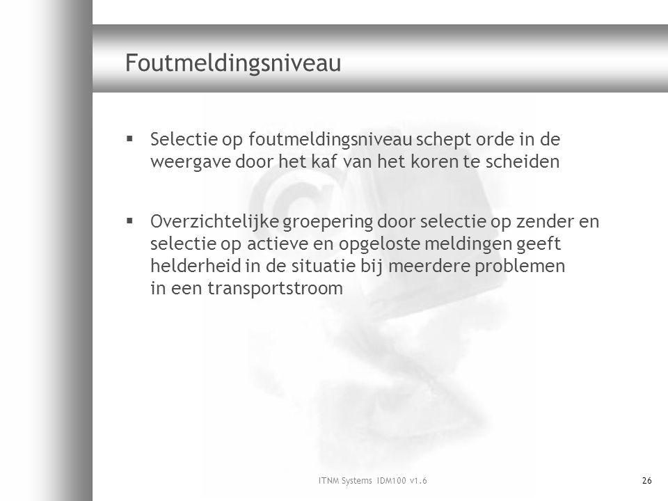 ITNM Systems IDM100 v1.626 Foutmeldingsniveau  Selectie op foutmeldingsniveau schept orde in de weergave door het kaf van het koren te scheiden  Ove