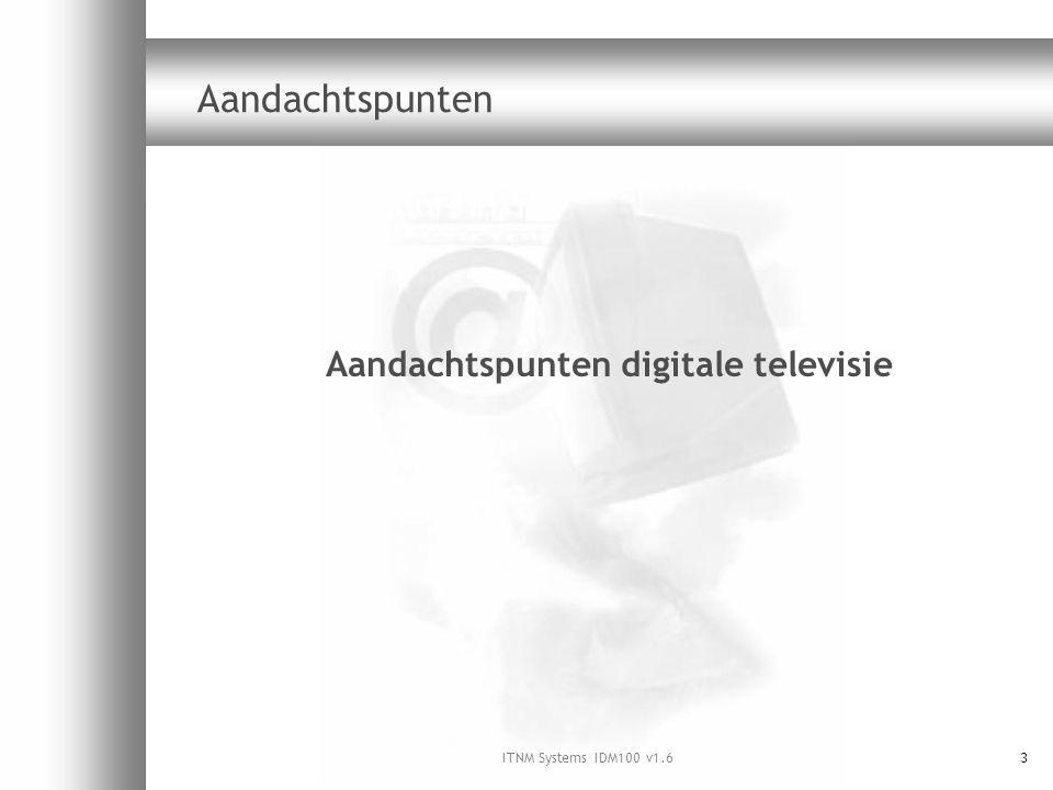 ITNM Systems IDM100 v1.63 Aandachtspunten Aandachtspunten digitale televisie