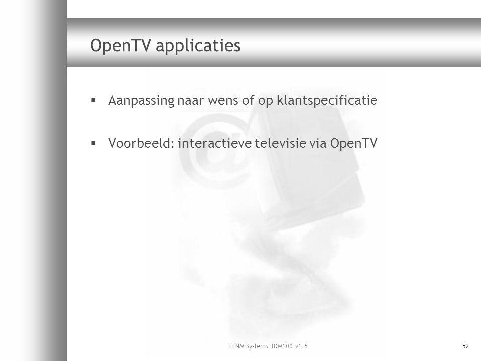 ITNM Systems IDM100 v1.652 OpenTV applicaties  Aanpassing naar wens of op klantspecificatie  Voorbeeld: interactieve televisie via OpenTV