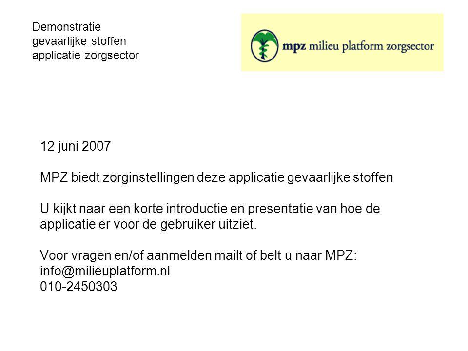 Demonstratie gevaarlijke stoffen applicatie zorgsector 12 juni 2007 MPZ biedt zorginstellingen deze applicatie gevaarlijke stoffen U kijkt naar een korte introductie en presentatie van hoe de applicatie er voor de gebruiker uitziet.