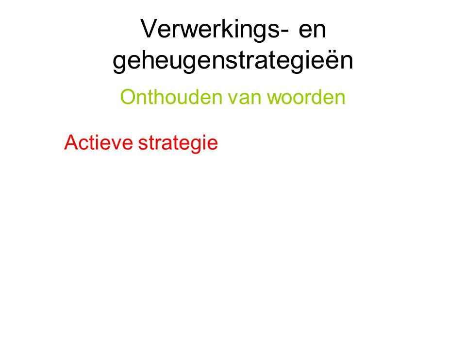 Verwerkings- en geheugenstrategieën Onthouden van woorden Actieve strategie