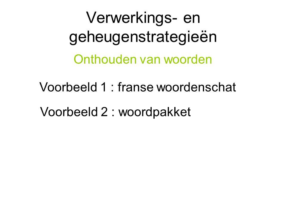 Verwerkings- en geheugenstrategieën Onthouden van woorden Voorbeeld 1 : franse woordenschat Voorbeeld 2 : woordpakket