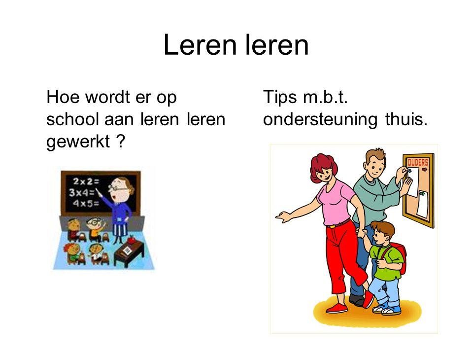 Leren leren Hoe wordt er op school aan leren leren gewerkt ? Tips m.b.t. ondersteuning thuis.
