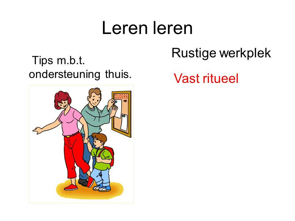 Leren leren Tips m.b.t. ondersteuning thuis. Rustige werkplek Vast ritueel