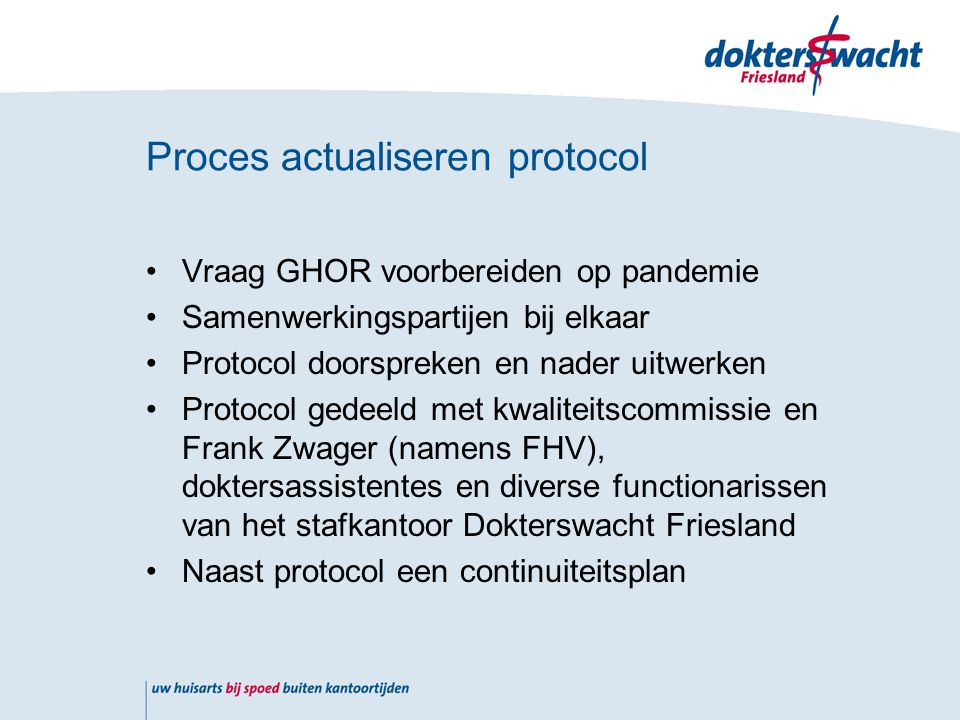 Hagro •Wijst centrale praktijk aan; al het berichtenverkeer van Dokterswacht Friesland over de patienten van de hagro worden naar de centrale praktijk verzonden (voorkeur edifact).