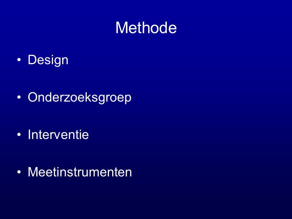 Methode •Design •Onderzoeksgroep •Interventie •Meetinstrumenten