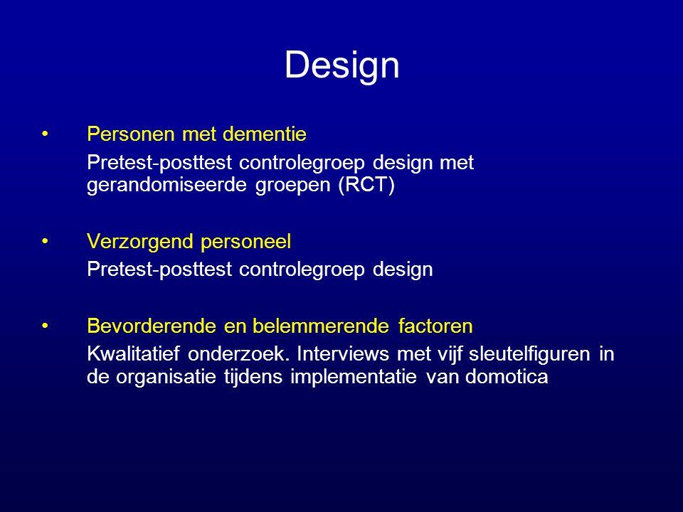 Design •Personen met dementie Pretest-posttest controlegroep design met gerandomiseerde groepen (RCT) •Verzorgend personeel Pretest-posttest controleg