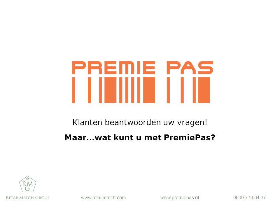 www.retailmatch.comwww.premiepas.nl0900-773 64 37 Klanten beantwoorden uw vragen.