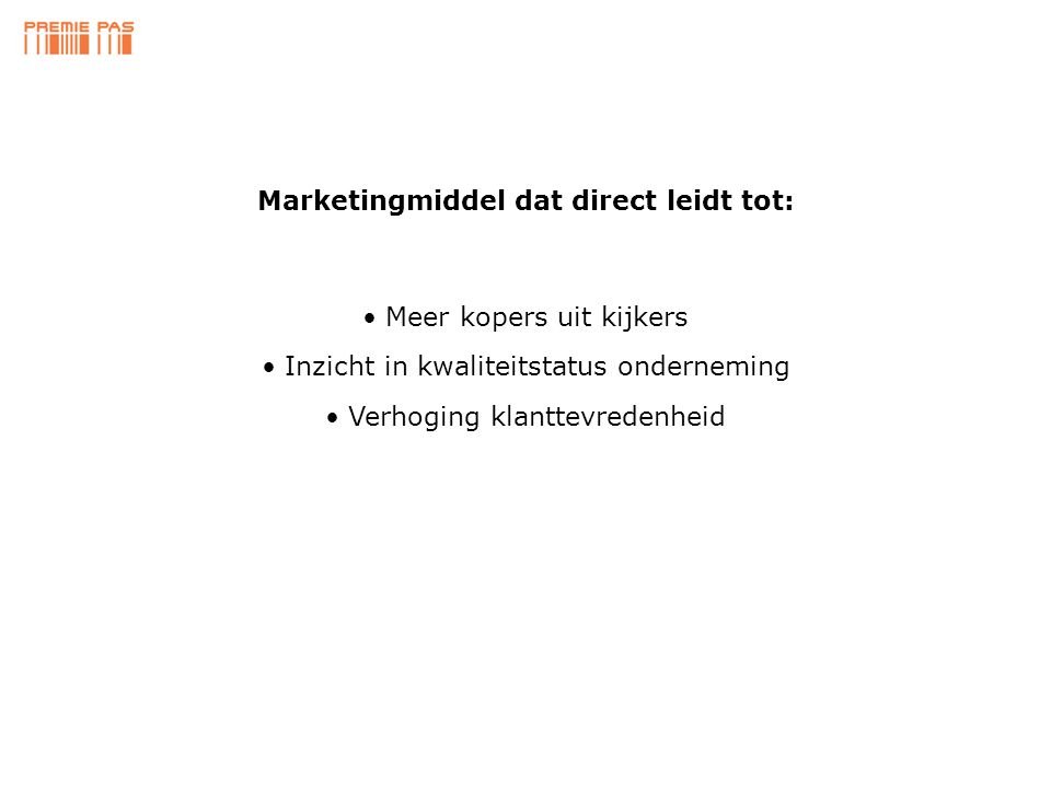 Marketingmiddel dat direct leidt tot: • Meer kopers uit kijkers • Inzicht in kwaliteitstatus onderneming • Verhoging klanttevredenheid