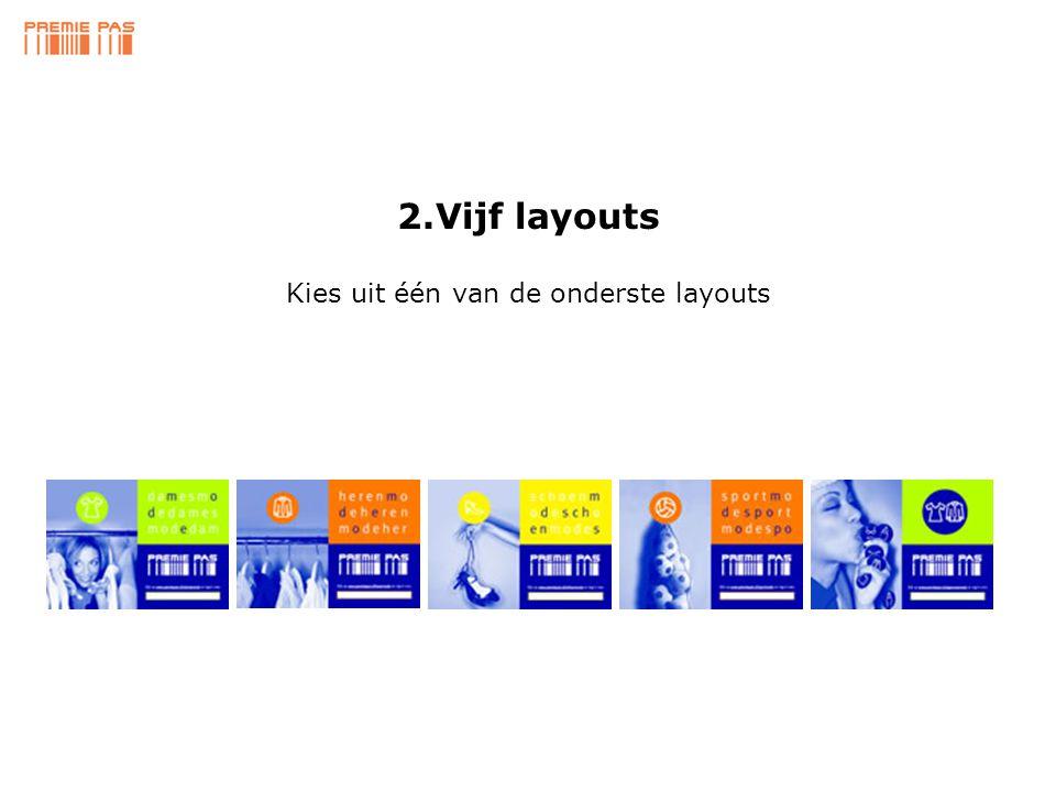 Kies uit één van de onderste layouts 2.Vijf layouts