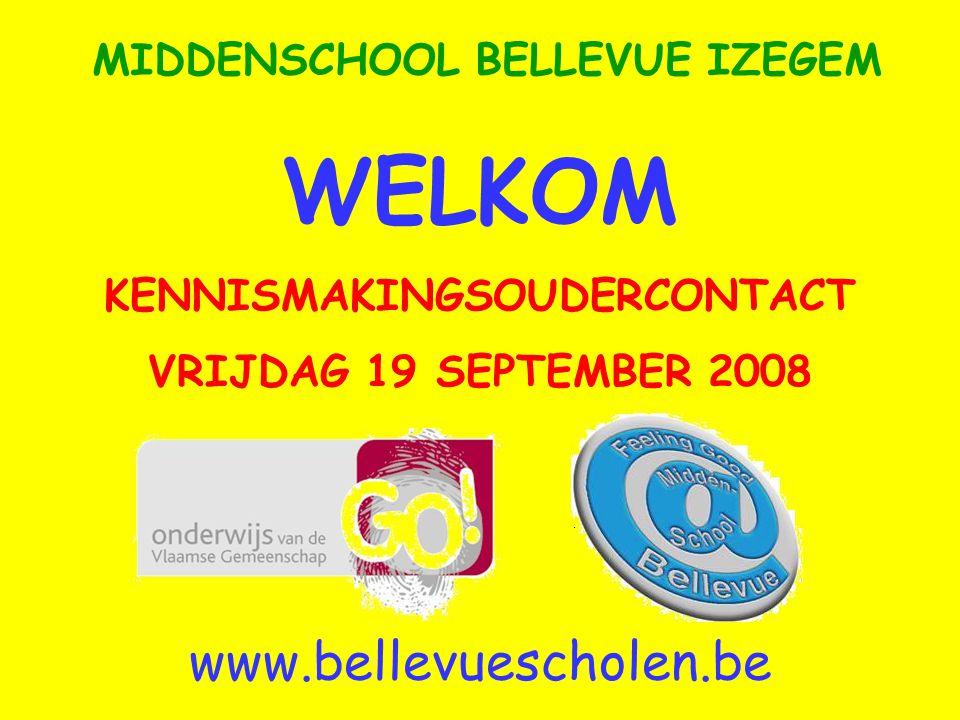 WELKOM KENNISMAKINGSOUDERCONTACT VRIJDAG 19 SEPTEMBER 2008 MIDDENSCHOOL BELLEVUE IZEGEM www.bellevuescholen.be