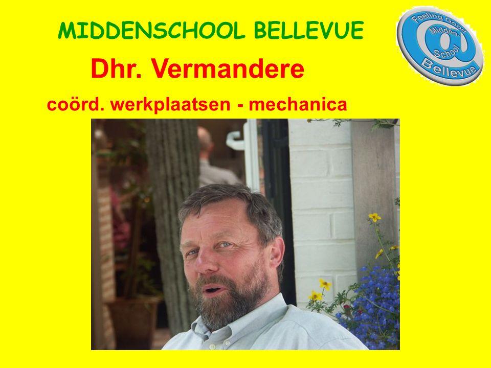 Dhr. Vermandere coörd. werkplaatsen - mechanica MIDDENSCHOOL BELLEVUE
