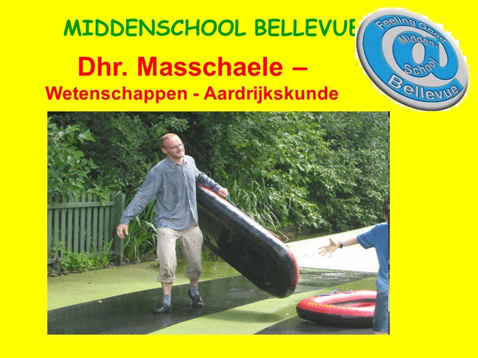 Dhr. Masschaele – Wetenschappen - Aardrijkskunde MIDDENSCHOOL BELLEVUE