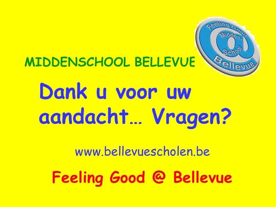 Feeling Good @ Bellevue Dank u voor uw aandacht… Vragen? MIDDENSCHOOL BELLEVUE IZEGEM www.bellevuescholen.be