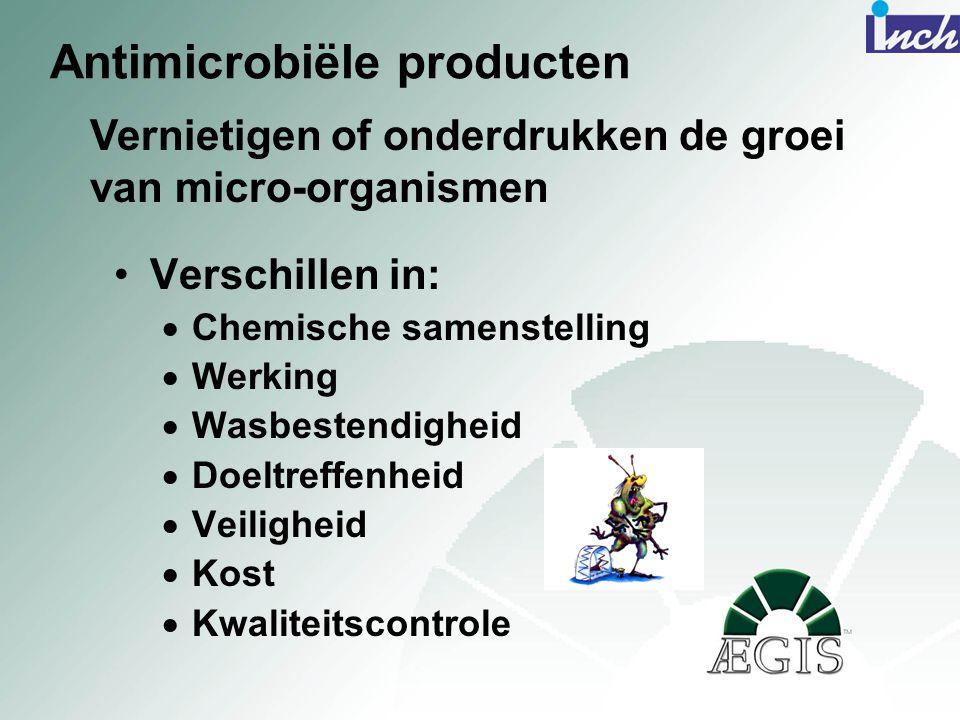 Antimicrobiële producten •Verschillen in:  Chemische samenstelling  Werking  Wasbestendigheid  Doeltreffenheid  Veiligheid  Kost  Kwaliteitscon