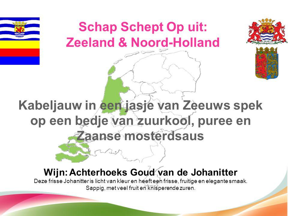 Schap Schept Op uit: Zeeland & Noord-Holland Kabeljauw in een jasje van Zeeuws spek op een bedje van zuurkool, puree en Zaanse mosterdsaus Wijn: Achte