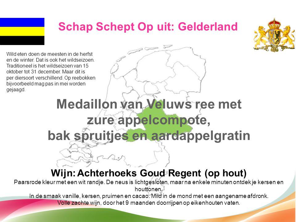 Schap Schept Op uit: Gelderland Medaillon van Veluws ree met zure appelcompote, bak spruitjes en aardappelgratin Wijn: Achterhoeks Goud Regent (op hou