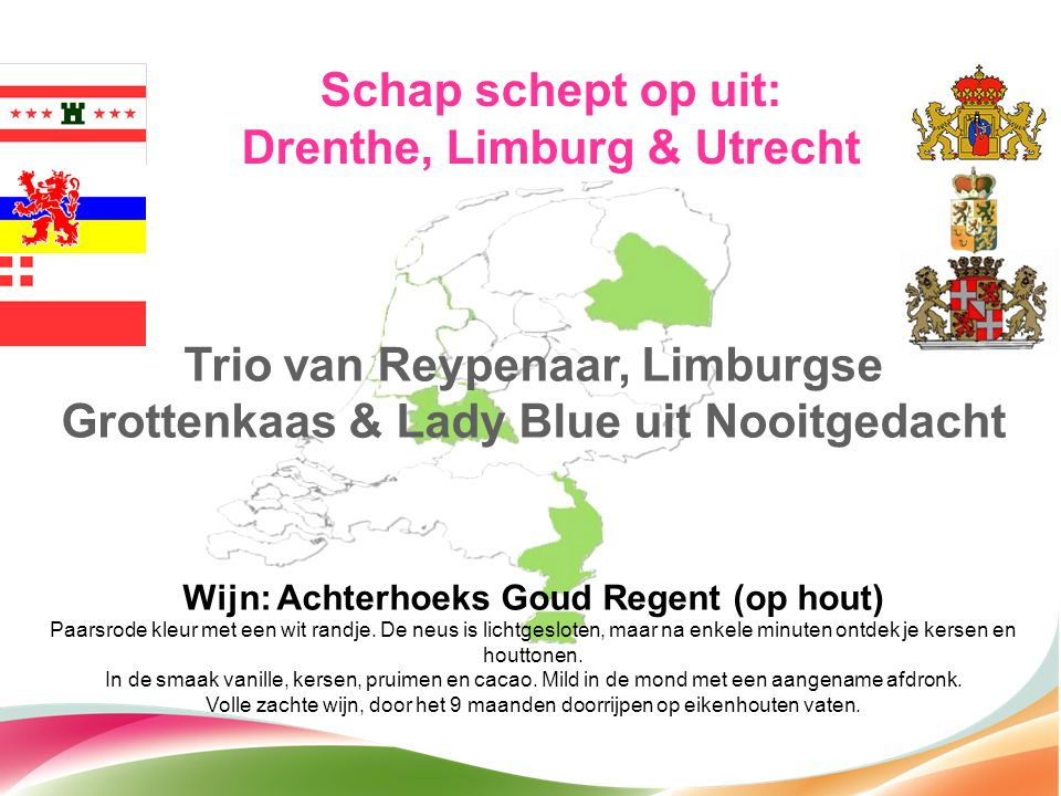 Schap schept op uit: Drenthe, Limburg & Utrecht Trio van Reypenaar, Limburgse Grottenkaas & Lady Blue uit Nooitgedacht Wijn: Achterhoeks Goud Regent (
