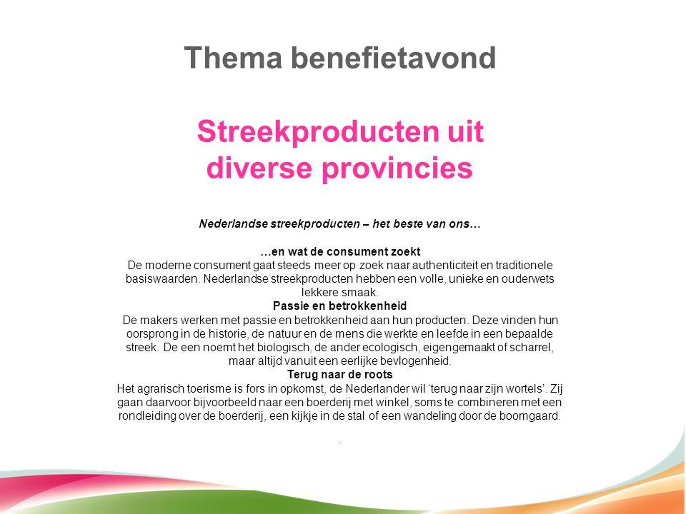 Thema benefietavond Streekproducten uit diverse provincies Nederlandse streekproducten – het beste van ons… …en wat de consument zoekt De moderne cons