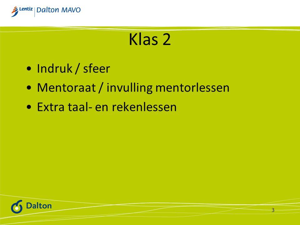 Klas 2 •Indruk / sfeer •Mentoraat / invulling mentorlessen •Extra taal- en rekenlessen 3