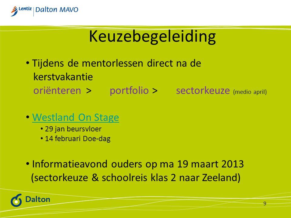 Keuzebegeleiding 9 • Tijdens de mentorlessen direct na de kerstvakantie oriënteren > portfolio > sectorkeuze (medio april) • Westland On StageWestland