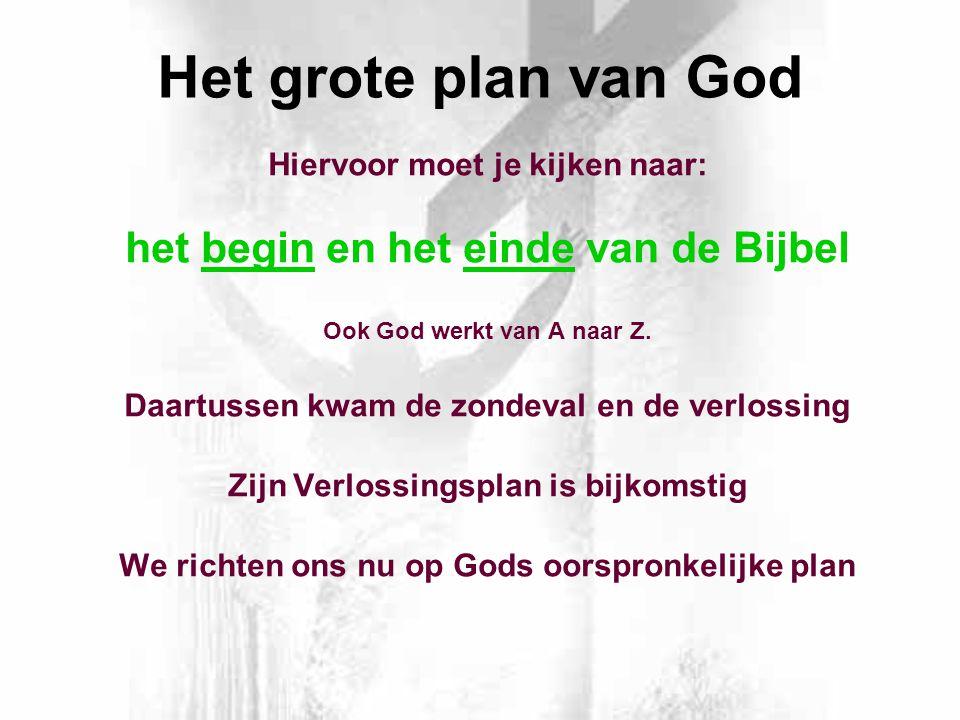 Het grote plan van God Hiervoor moet je kijken naar: het begin en het einde van de Bijbel Ook God werkt van A naar Z.