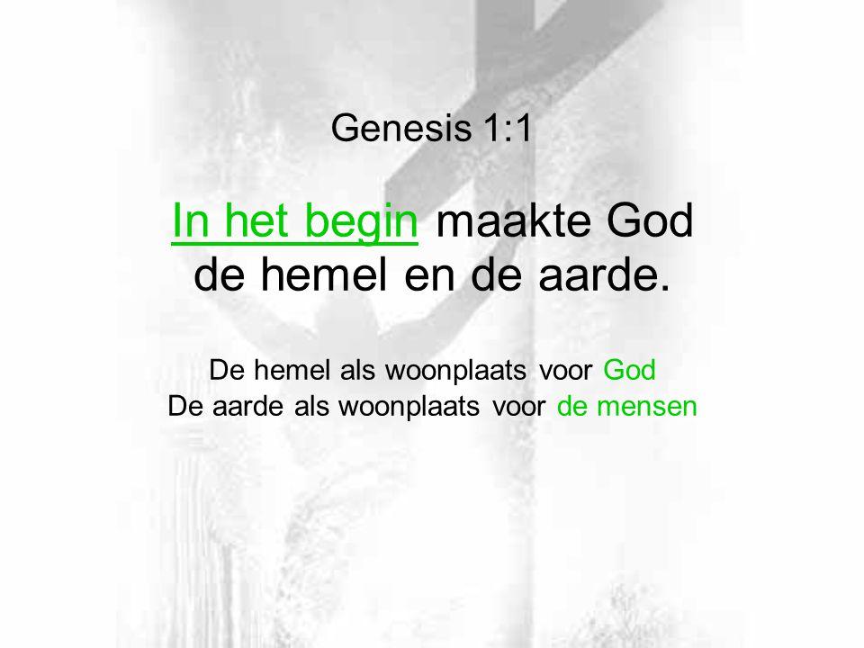 Genesis 1:1 In het begin maakte God de hemel en de aarde.